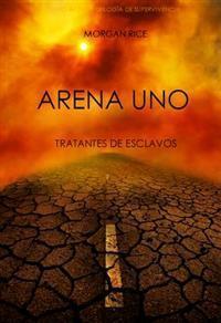 Arena Uno: Tratantes de esclavos (La trilogía de supervivencia, #1) Morgan Rice