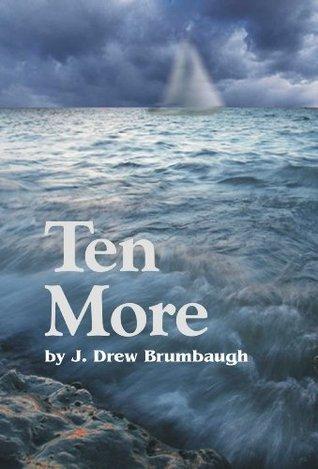 Ten More  by  J. Drew Brumbaugh