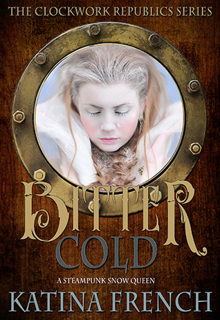 Bitter Cold: A Steampunk Snow Queen Katina French