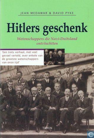 Hitlers geschenk. Wetenschappers die Nazi-Duitsland ontvluchtten Jean Medawar