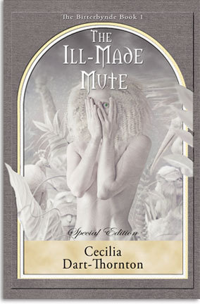 The Ill-Made Mute - Special Edition  by  Cecilia Dart-Thornton