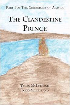 The Clandestine Prince (The Chronicles of Alayek, #1) Tyson McLelland