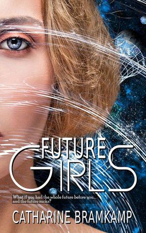 Future Girls Book One of the The Future Girls Series Catharine Bramkamp