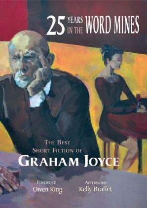 25 Years in the Word Mines: The Best Short Fiction of Graham Joyce  by  Graham Joyce