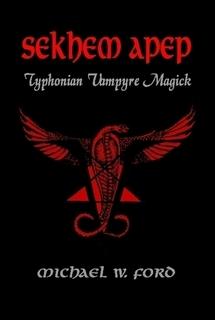 Sekhem Apep: Typhonian Vampyre Magick  by  Michael W. Ford