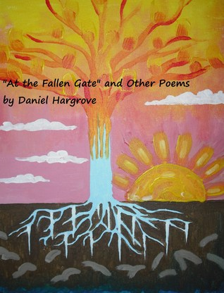 At the Fallen Gate and Other Poems  by  Daniel Hargrove by Daniel Hargrove