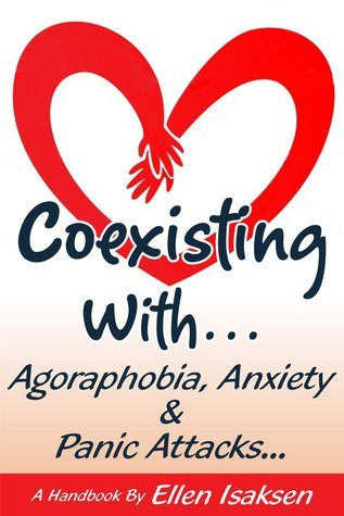 Coexisting With Agoraphobia, Anxiety & Panic Attac  by  Ellen Isaksen