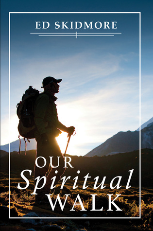 Our Spiritual Walk  by  Ed Skidmore