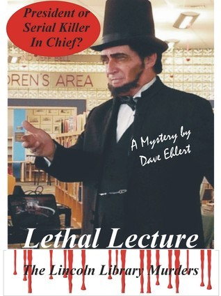 Lethal Lecture, The Lincoln Library Murders  by  Dave Ehlert
