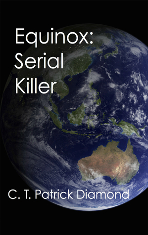 Equinox: Serial Killer  by  C. T. Patrick Diamond