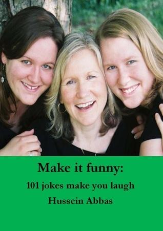 Make It Funny 101 Jokes Make You Laugh Hussein Abbas