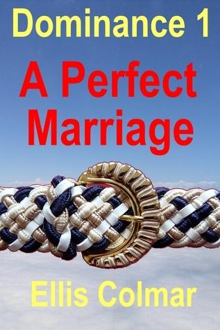 Dominance 1: A Perfect Marriage Ellis Colmar