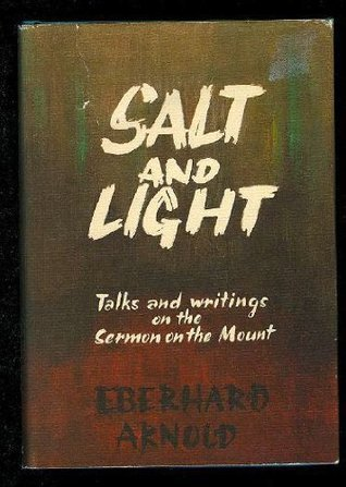 Salt and Light: Talks and Writings on the Sermon on the Mount  by  Eberhard Arnold
