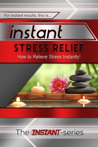 Instant Stress Relief - How to Relieve Stress Instantly! The Instant-Series