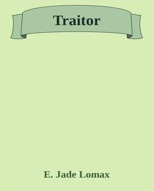 Traitor  by  E. Jade Lomax