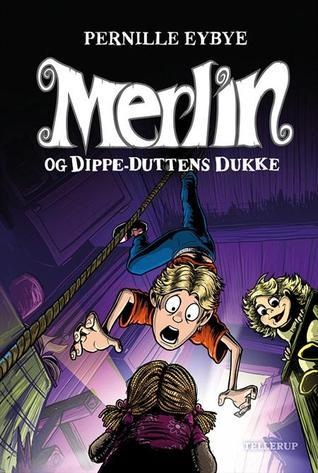 Merlin og Dippe-Duttens dukke (Merlin, #2) Pernille Eybye