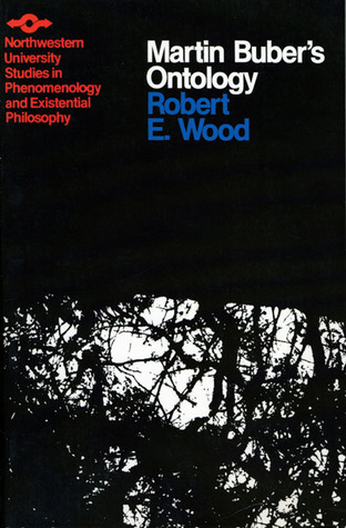 Martin Bubers Ontology: An Analysis of I and Thou  by  Robert E. Wood