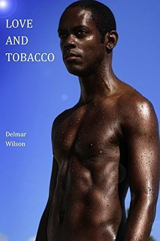 Love and Tobacco  (Brutewood Plantations, #3)  by  Delmar Wilson