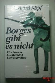 Borges gibt es nicht: eine Novelle  by  Gerhard Kopf