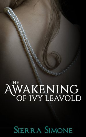 The Awakening of Ivy Leavold (Markham Hall, #1)  by  Sierra Simone