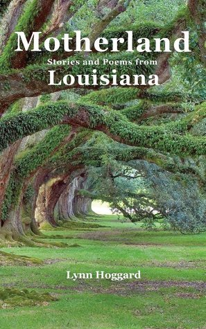 Motherland, Stories and Poems from Louisiana  by  Lynn Hoggard