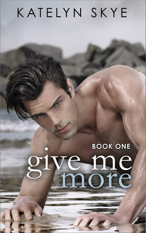 Give Me More (Give Me More, #1)  by  Katelyn Skye