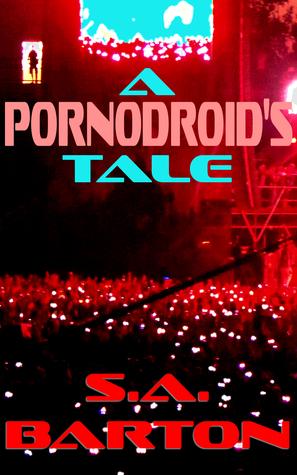 A Pornodroids Tale  by  S. A. Barton