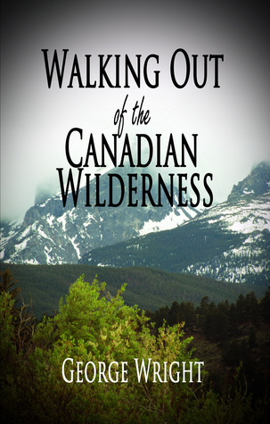 Walking Out of the Canadian Wilderness George Wright
