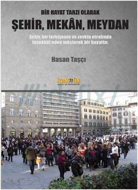 Bir Hayat Tarzı Olarak Şehir, Mekan, Meydan  by  Hasan Taşçı