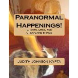 Paranormal Happenings! Judith Johnson Kypta