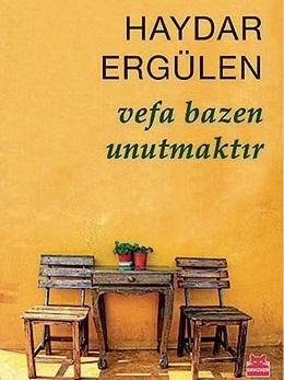 Vefa Bazen Unutmaktır  by  Haydar Ergülen
