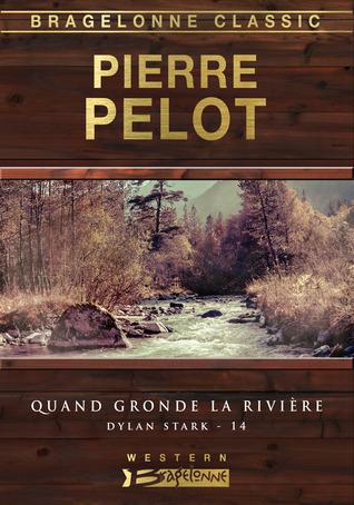 Quand Gronde la Rivière (Dylan Stark #14) Pierre Pelot