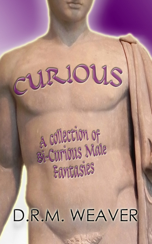 Curious - A Collection Of Bi-Curious Male Fantasies D.R.M. Weaver