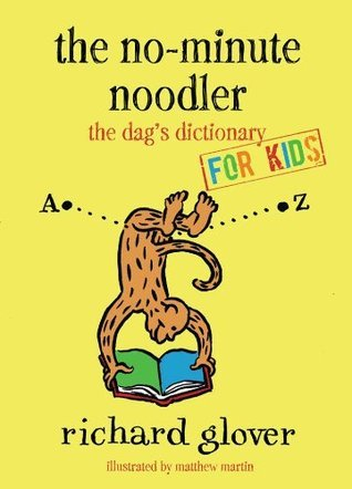 No-minute Noodler: Dags Dictionary for Kids Richard Glover