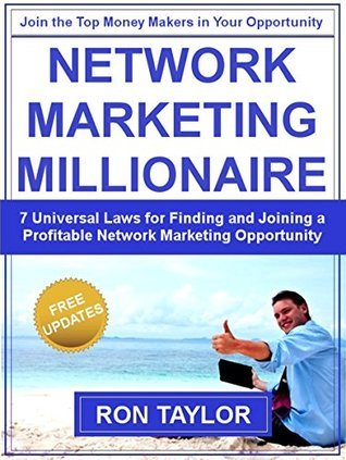 Network Marketing Millionaire: 7 Universal Laws for Finding and Joining a Profitable Network Marketing Opportunity  by  Ron Taylor