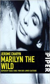 Marilyn the Wild: Supercop Isaac Sidel von der Lower Eastside Jerome Charyn