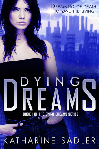 Dying Dreams (Dying Dreams #1)  by  Katharine  Sadler