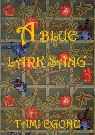A Blue Lark Sang (The Bird Trilogy, #3)  by  Tami Egonu