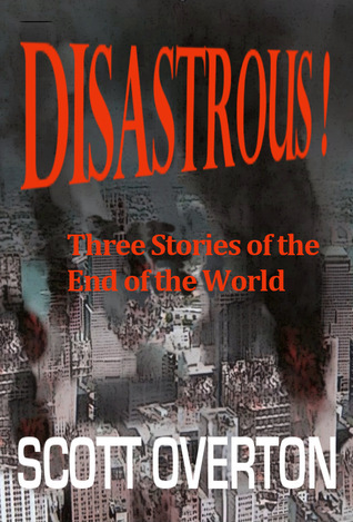 Disastrous!: Three Stories of the End of the World Scott Overton