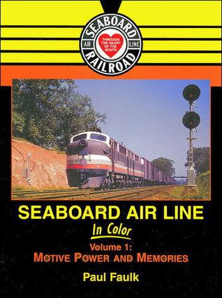 Seaboard Air Line in Color, Vol. 1: Motive Power and Memories Paul Faulk