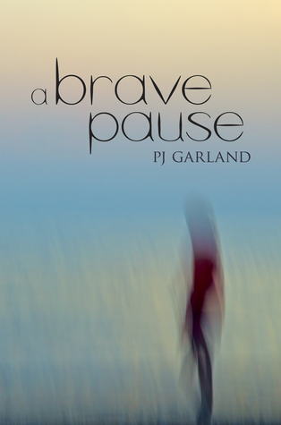 A Brave Pause  by  P.J. Garland