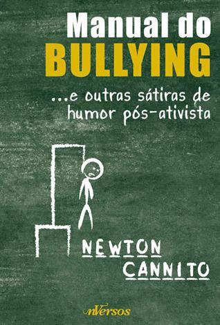 Manual do Bullying e outras sátiras de humor pós-ativista Newton Cannito
