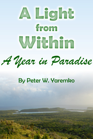 A Light from Within: A Year in Paradise  by  Peter W. Yaremko
