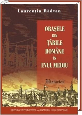 Oraşele din Ţările Române în Evul Mediu: sfârşitul secolului al XIII-lea - începutul secolului al XVI-lea  by  Laurentiu Radvan