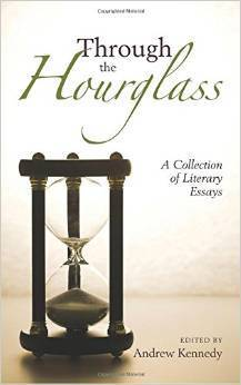 Through the Hourglass: A Collection of Literary Essays  by  Andrew  Kennedy