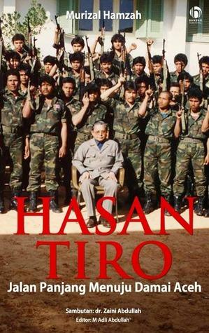 Hasan Tiro: Jalan Panjang Menuju Damai Aceh  by  Murizal Hamzah