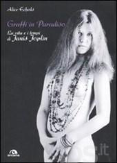 Graffi in paradiso. La vita e i tempi di Janis Joplin Alice Echols