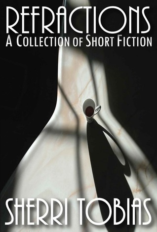 Refractions: A Collection of Short Fiction  by  Sherri Tobias