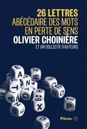 26 lettres : abécédaire des mots en perte de sens Olivier Choiniere