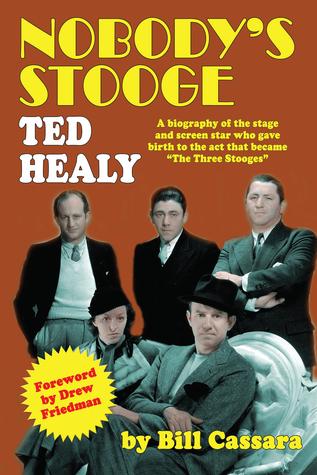 Nobodys Stooge: Ted Healy Bill Cassara